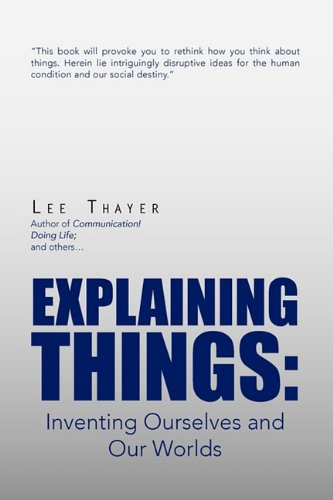 Explaining Things: Inventing Ourselves and Our Worlds
