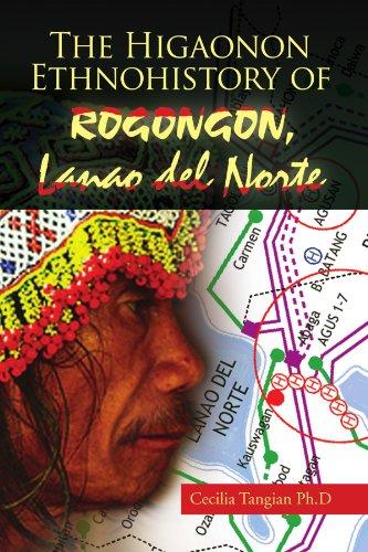 The Higaonon Ethnohistory of Rogongon, Lanao del Norte 9781456848101