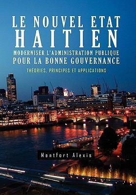 Le Nouvel Etat Haitien: Moderniser L'Administration Publique Pour La Bonne Gouvernance: Th Ories, Principes Et Applications 9781456855819