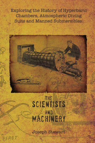 Exploring the History of Hyperbaric Chambers, Atmospheric Diving Suits and Manned Submersibles: The Scientists and Machinery 9781456857226