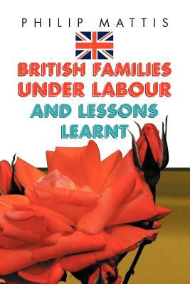 British Families Under Labour: And Lessons Learnt 9781456866174