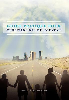 Guide Pratique Pour Chr Tiens N S de Nouveau 9781456886875