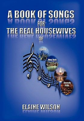 A Book of Songs for the Real Housewives of Atlanta, New York, DC and Beverly Hills 9781456887919