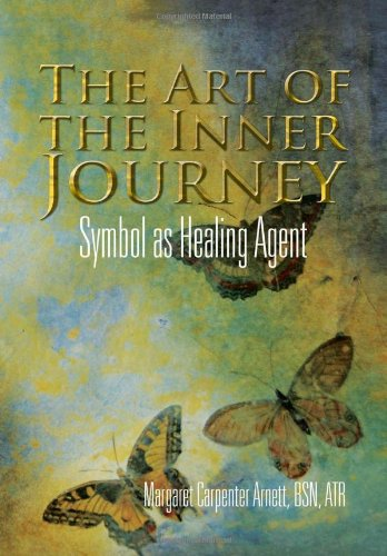 The Art of the Inner Journey: Symbol as Healing Agent 9781456888633
