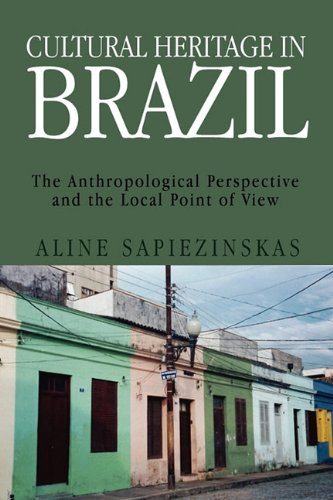 Cultural Heritage in Brazil: The Anthropological Perspective and the Local Point of View 9781456889609