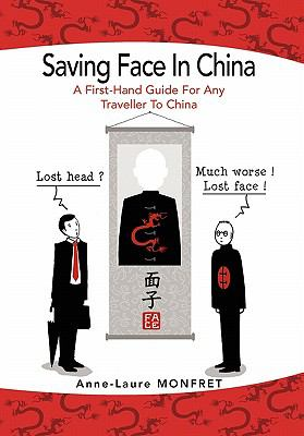Saving Face in China: A First-Hand Guide for Any Traveller to China 9781456890643