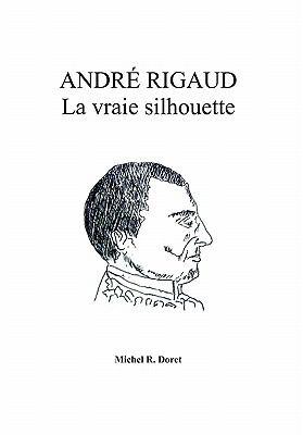 Andr Rigaud: La Vraie Silhouette 9781456892241