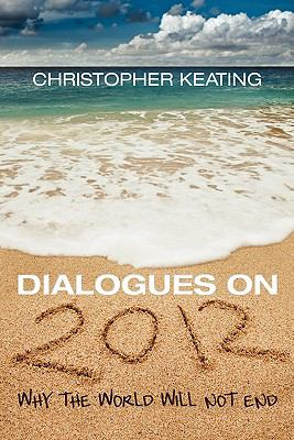 Dialogues on 2012: Why the World Will Not End 9781457503832