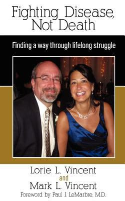 Fighting Disease, Not Death: Finding a Way Through Lifelong Struggle 9781457504600