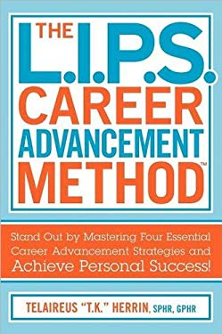 The L.I.P.S. Career Advancement Method: Stand Out by Mastering Four Essential Career Advancement Strategies and Achieve Personal Success! 9781457511493