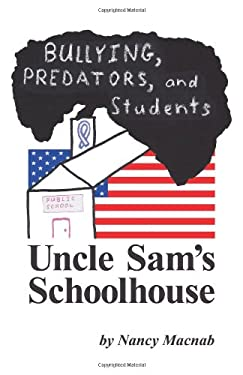 Uncle Sam's Schoolhouse: Bullying, Predators, and Students 9781457511950