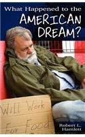 What Happened to the American Dream? 9781457511981