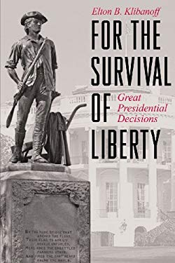 For the Survival of Liberty: Great Presidential Decisions 9781457513671