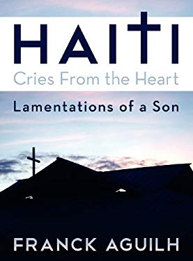 Haiti, Cries from the Heart: Lamentations of a Son 9781457516160