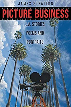 Picture Business: L.A. Stories, Poems and Portraits