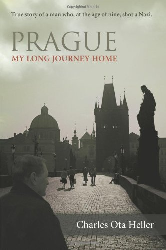 Prague: My Long Journey Home a Memoir of Survival, Denial, and Redemption 9781458201218