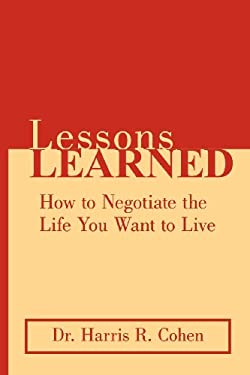 Lessons Learned: How to Negotiate the Life You Want to Live 9781458202482