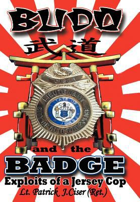 Budo and the Badge: Exploits of a Jersey Cop 9781458202970