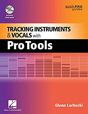 Tracking Instruments and Vocals with Pro Tools [With CD (Audio)] 9781458400345