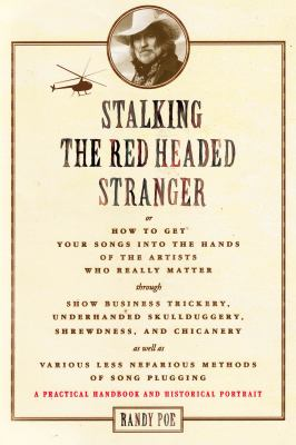 Stalking the Red Headed Stranger: Or, How to Get Your Songs Into the Hands of the Artists Who Really Matter Through Show Business Trickery, Underhande 9781458402745
