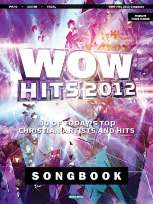 Wow Hits 2012 Songbook: 30 of Today's Top Christian Artists and Hits 9781458456755
