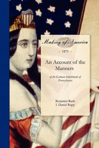 An Account of the Manners of the German Inhabitants of Pennsylvania 9781458500410