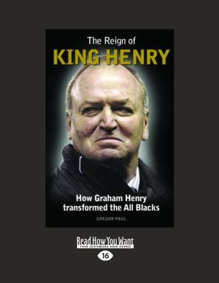 The Reign of King Henry: How Graham Henry Transformed the All Blacks