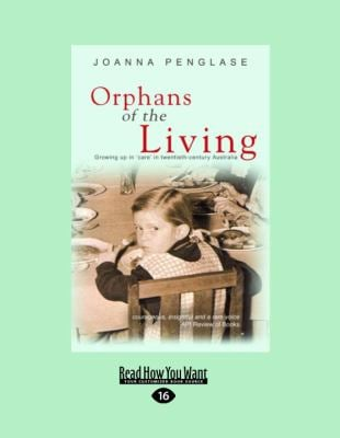 Orphans of the Living: Growing Up in 'Care' in Twentieth-Century Australia 9781458717429