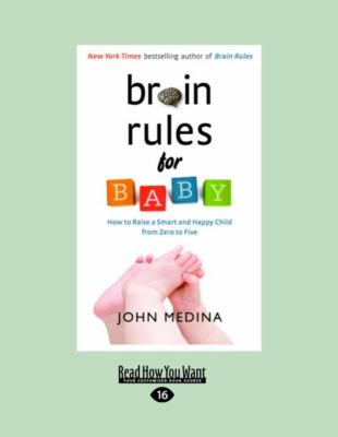 Brain Rules for Baby: How to Raise a Smart and Happy Child from Zero to Five (Large Print 16pt) 9781458722713