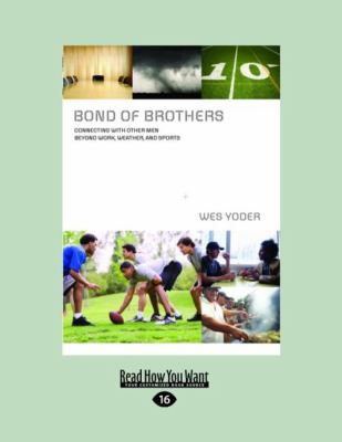 Bond of Brothers: Connecting with Other Men Beyond Work, Weather, and Sports (Large Print 16pt) 9781458723796