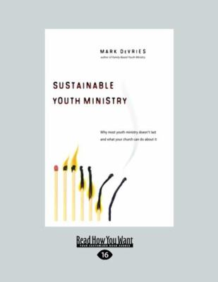 Sustainable Youth Ministry: Why Most Youth Ministry Doesn't Last and What Your Church Can Do about It (Large Print 16pt) 9781458723994