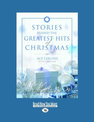 Stories Behind the Greatest Hits of Christmas (Large Print 16pt) 9781458724571