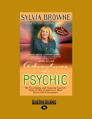 Adventures of a Psychic: The Fascinating and Inspiring True-Life Story of One of America's Most Successful Clairvoyants (Large Print 16pt) 9781458724694