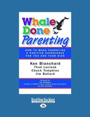 Whale Done Parenting: How to Make Parenting a Positive Experience for You and Your Kids (Large Print 16pt) 9781458724748