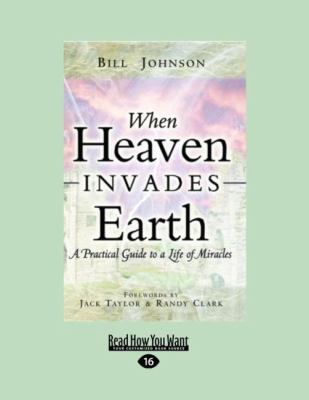 When Heaven Invades Earth: A Practical Guide to a Life of Miracles (Large Print 16pt) 9781458750723