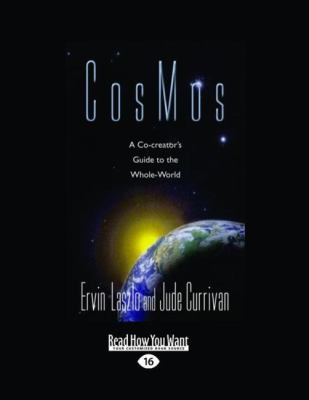 Cosmos: A Co-Creator's Guide to the Whole-World (Large Print 16pt) 9781458752383