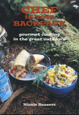 Chef in Your Backpack: Gourmet Cooking in the Great Outdoors (Large Print 16pt)