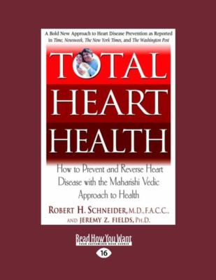 Total Heart Health: How to Prevent and Reverse Heart Disease with the Maharishi Vedic Approach to Health (Large Print 16pt) 9781458756046
