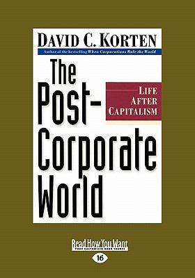 The Post-Corporate World: Life After Capitalism (Large Print 16pt) 9781458756695