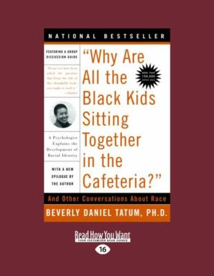 Why Are All the Black Kids Sitting Together in the Cafeteria?: And Other Conversations about Race (Large Print 16pt)