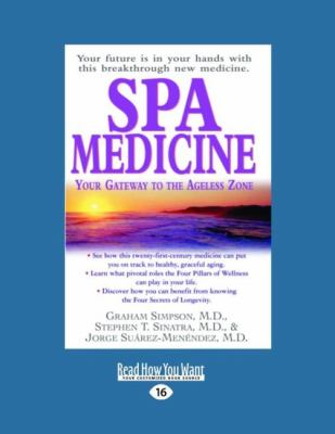 Spa Medicine: Your Gateway to the Ageless Zone (Easyread Large Edition) 9781458763280