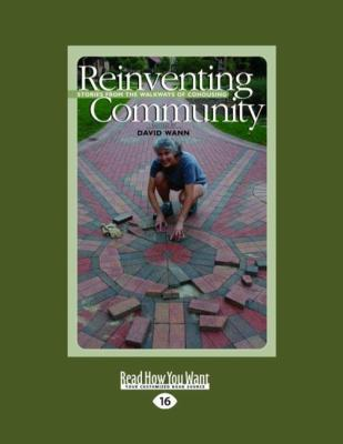 Reinventing Community: Stories from the Walkways of Cohousing (Easyread Large Edition)