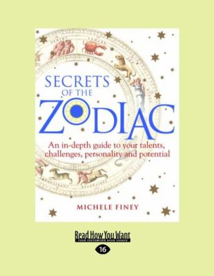 Secrets of the Zodiac: An In-Depth Guide to Your Talents, Challenges, Personality and Potential 9781458763365