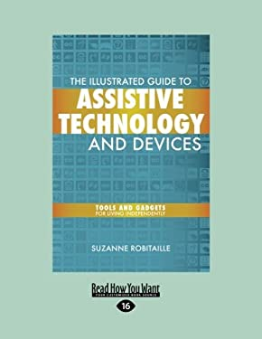 The Illustrated Guide to Assistive Technology and Devices: Tools and Gadgets for Living Independently (Easyread Large Edition) 9781458763969
