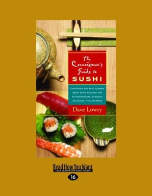 The Connoisseur's Guide to Sushi: Everything You Need to Know about Sushi Varieties and Accompaniments, Etiquette and Dining Tips, and More (Easyread