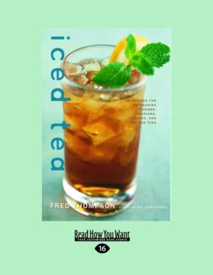 Iced Tea: 50 Recipes for Refreshing Tisanes, Infusions, Coolers, and Spiked Teas (Easyread Large Edition) 9781458764157