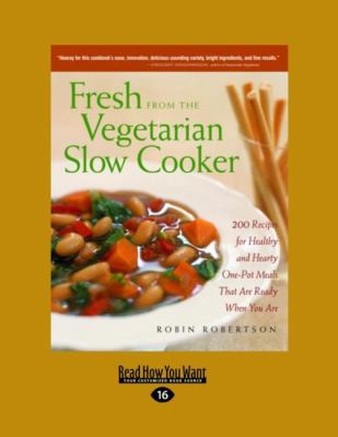 Fresh from the Vegetarian Slow Cooker: 200 Recipes for Healthy and Hearty One-Pot Meals That Are Ready When You Are (Easyread Large Edition)