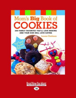 Mom's Big Book of Cookies: 200 Family Favorites You'll Love Making and Your Kids Will Love Eating (Easyread Large Edition) 9781458764355
