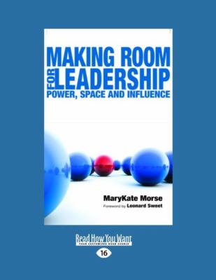 Making Room for Leadership: Power, Space and Influence (Easyread Large Edition) 9781458764409