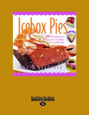 Icebox Pies: 100 Scrumptious Recipes for No-Bake No-Fail Pies (Easyread Large Edition) 9781458764645